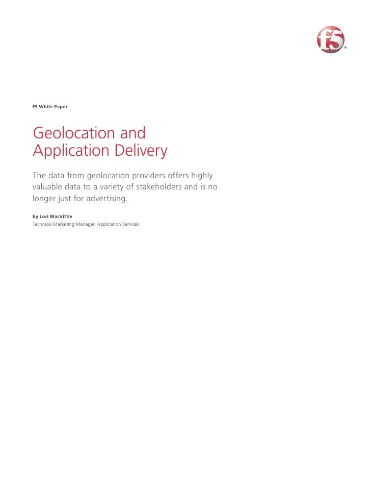F5 White Paper     Geolocation and Application Delivery The data from geolocation providers offers highly valuable data to...
