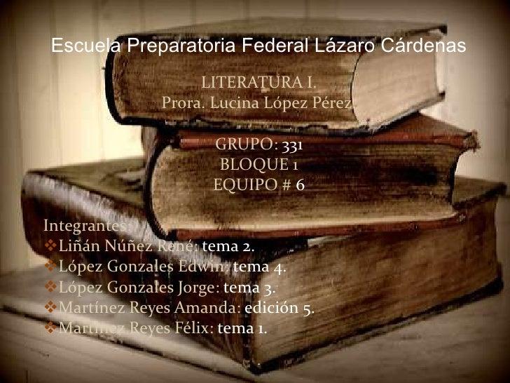 Escuela Preparatoria Federal Lázaro Cárdenas<br />LITERATURA I.<br />Prora. Lucina López Pérez.<br />GRUPO: 331<br />BLOQU...