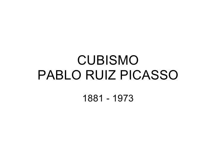 CUBISMO PABLO RUIZ PICASSO 1881 - 1973