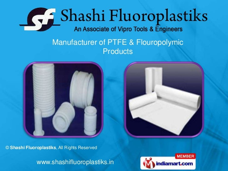 Manufacturer of PTFE & Flouropolymic                                    Products© Shashi Fluoroplastiks, All Rights Reserv...