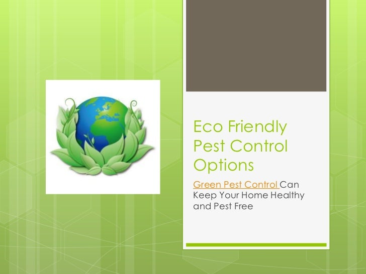 Eco FriendlyPest ControlOptionsGreen Pest Control CanKeep Your Home Healthyand Pest Free