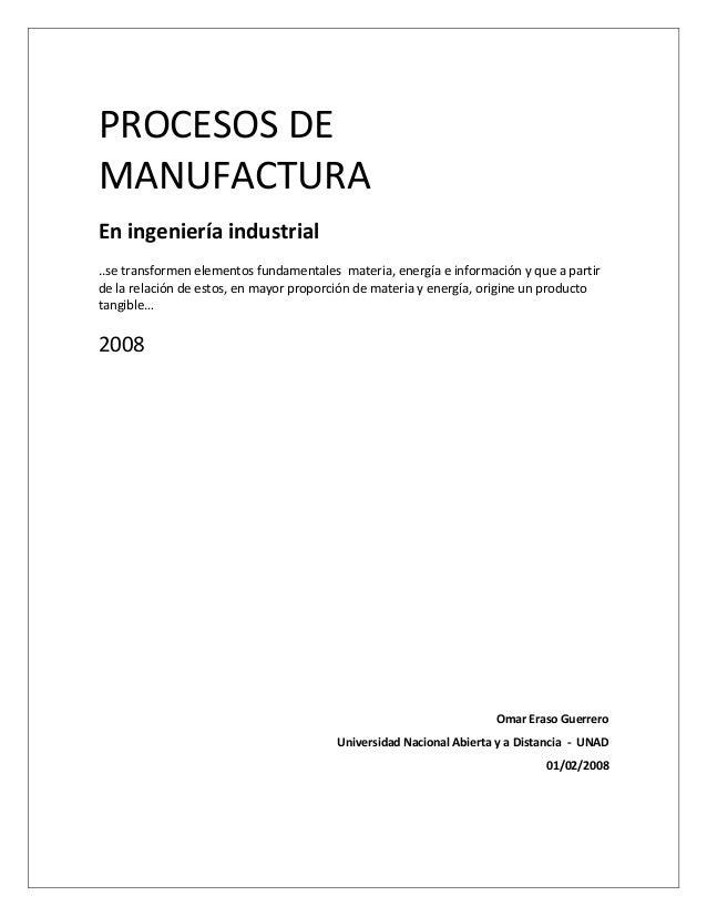 PROCESOS DE MANUFACTURA En ingeniería industrial ..se transformen elementos fundamentales materia, energía e información y...