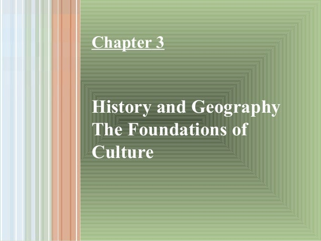 Chapter 3   History and Geography The Foundations of Culture