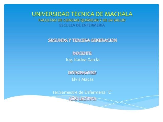 UNIVERSIDAD TECNICA DE MACHALA FACULTAD DE CIENCIAS QUIMICAS Y DE LA SALUD ESCUELA DE ENFERMERIA  : Ing. Karina García : E...