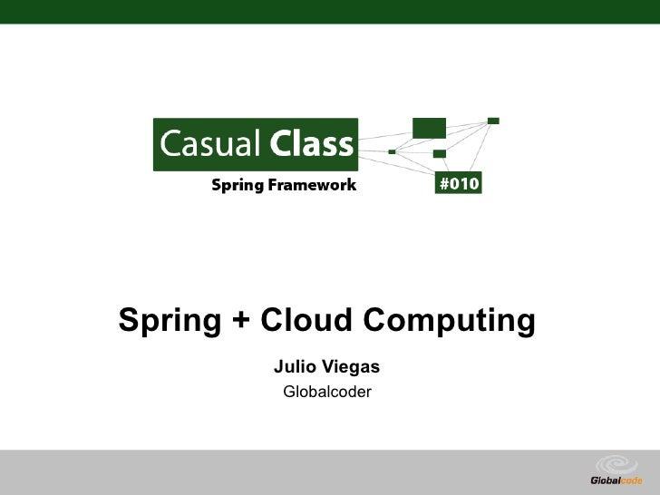 Spring + Cloud Computing         Julio Viegas          Globalcoder                            Globalcode – Open4education