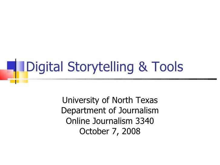 Digital Storytelling & Tools University of North Texas Department of Journalism Online Journalism 3340 October 7, 2008