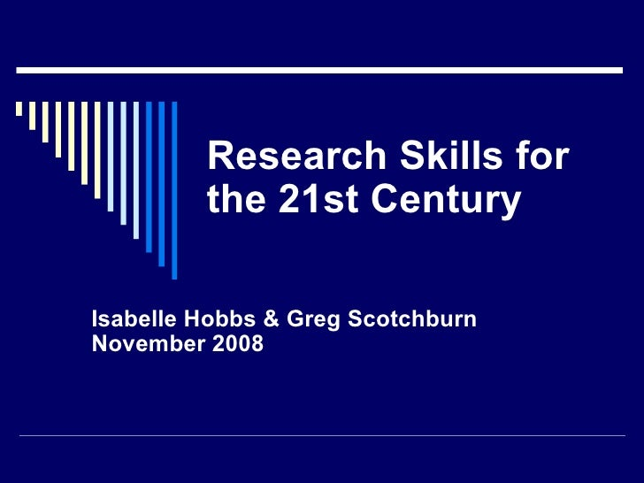 Research Skills for the 21st Century Isabelle Hobbs & Greg Scotchburn November 2008