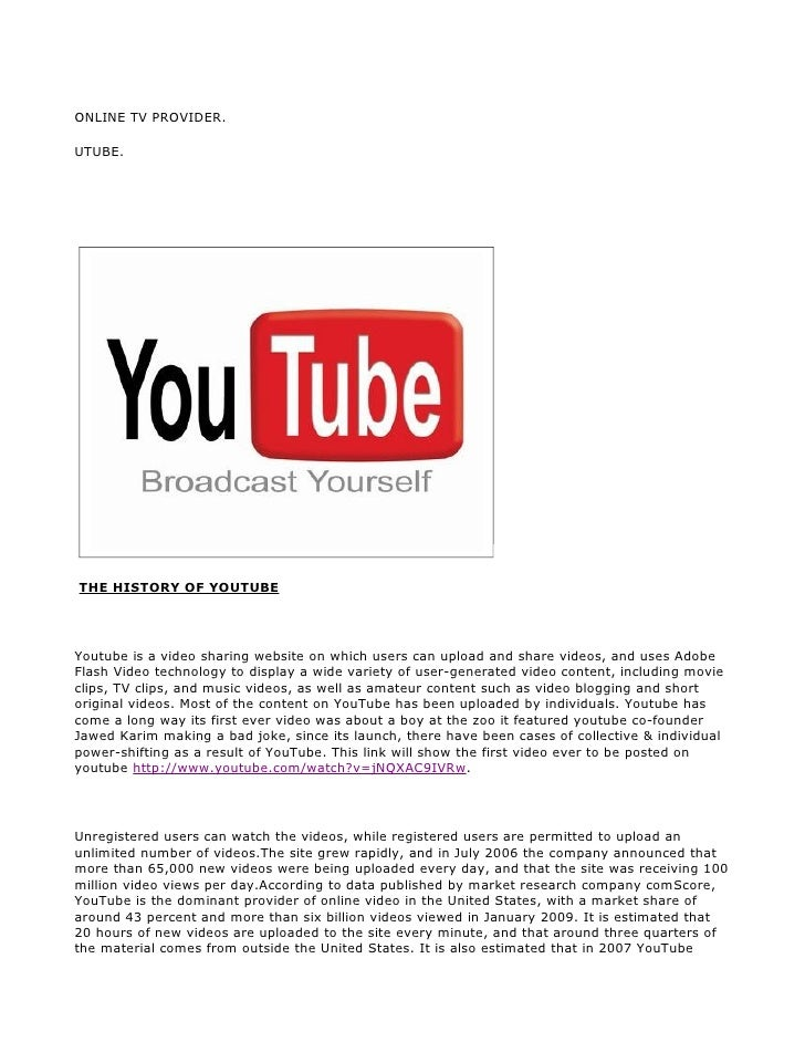 ONLINE TV PROVIDER.  UTUBE.     THE HISTORY OF YOUTUBE     Youtube is a video sharing website on which users can upload an...