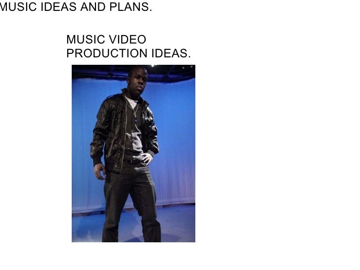 MUSIC IDEAS AND PLANS. MUSICVIDEO PRODUCTIONIDEAS.