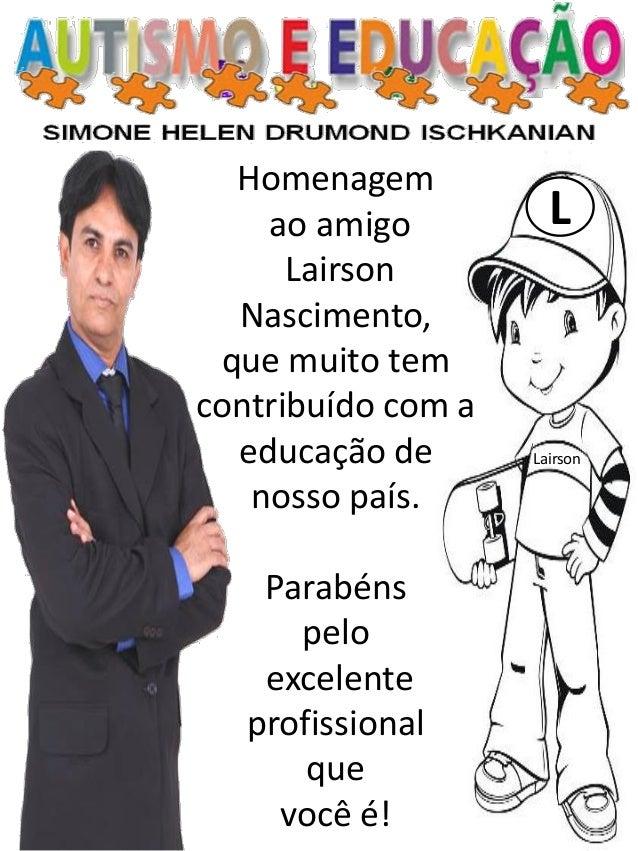 L Lairson Homenagem ao amigo Lairson Nascimento, que muito tem contribuído com a educação de nosso país. Parabéns pelo exc...