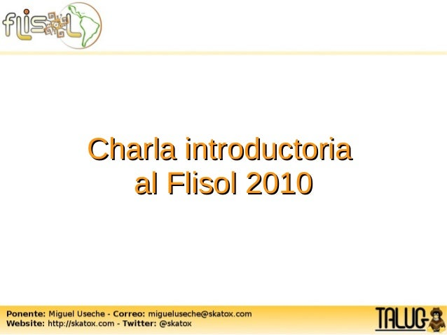 Charla introductoriaCharla introductoria al Flisol 2010al Flisol 2010