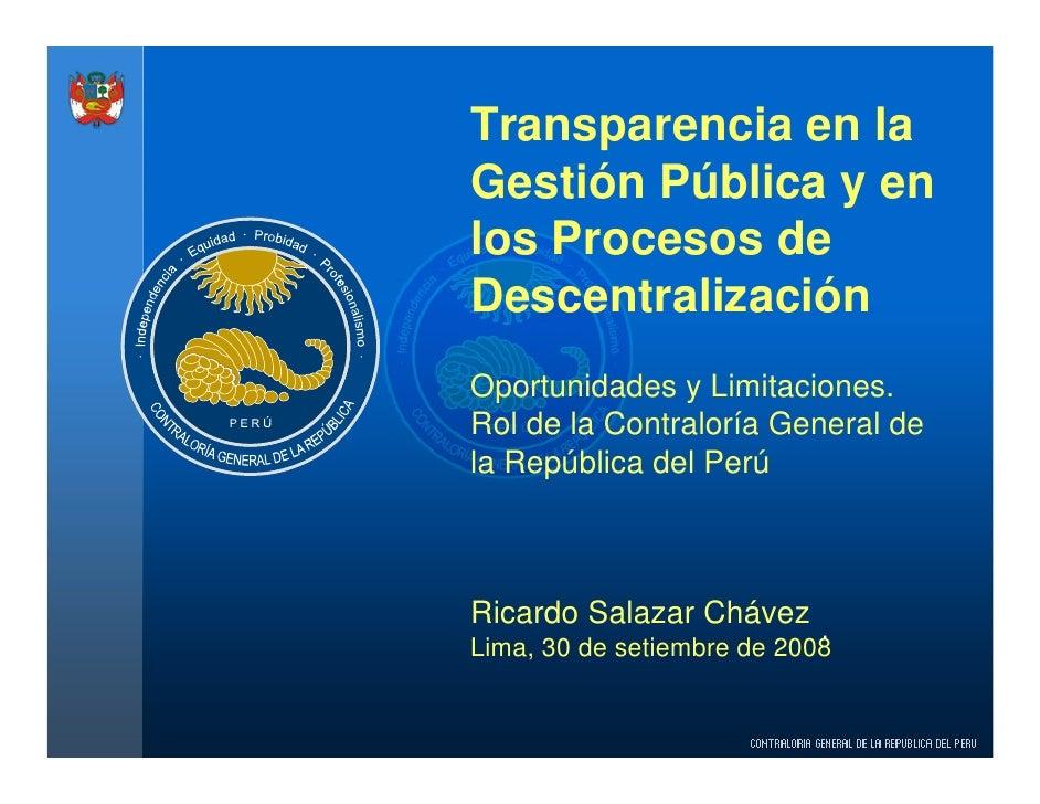 Transparencia en la Gestión Pública y en los Procesos de Descentralización Oportunidades y Limitaciones. Rol de la Contral...