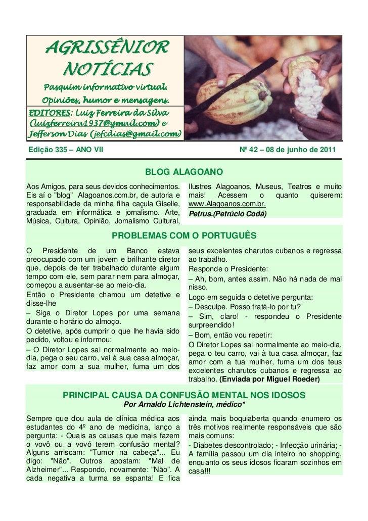 AGRISSÊNIOR      NOTÍCIAS     Pasquim informativo virtual.    Opiniões, humor e mensagens.EDITORES:EDITORES: Luiz Ferreira...