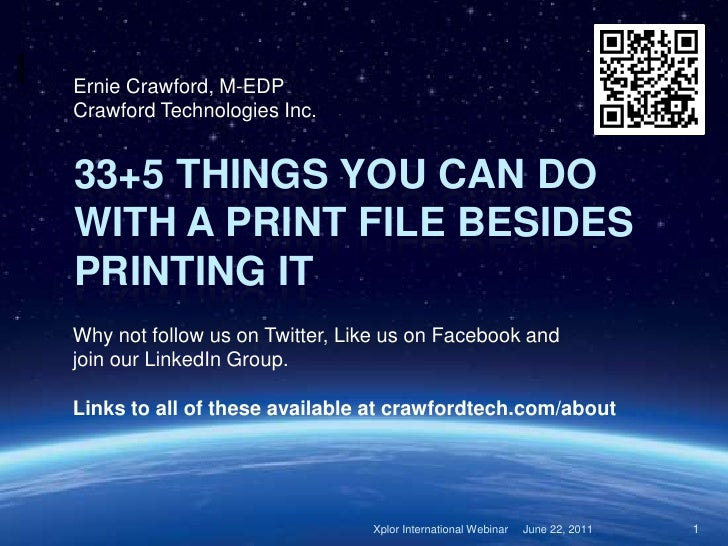 Ernie Crawford, M-EDPCrawford Technologies Inc.33+5 THINGS YOU CAN DOWITH A PRINT FILE BESIDESPRINTING ITWhy not follow us...