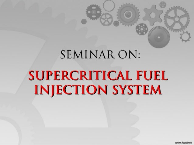 SEMINAR ON:  SUPERCRITICAL FUEL INJECTION SYSTEM