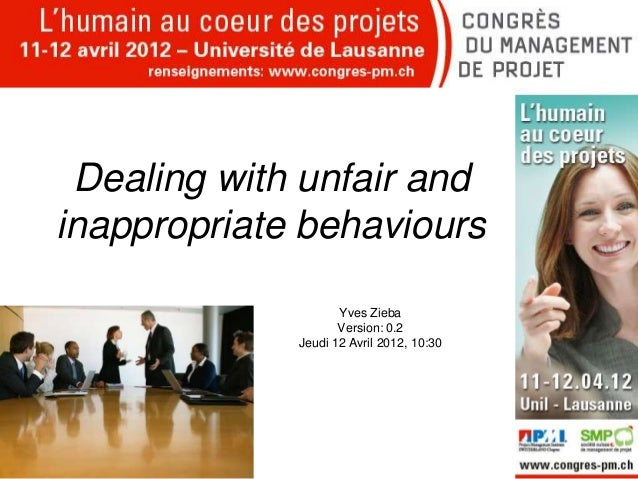 Dealing with unfair and inappropriate behaviours Yves Zieba Version: 0.2 Jeudi 12 Avril 2012, 10:30