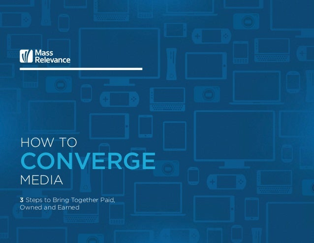 3 Steps to Bring Together Paid, Owned and Earned How to converge media