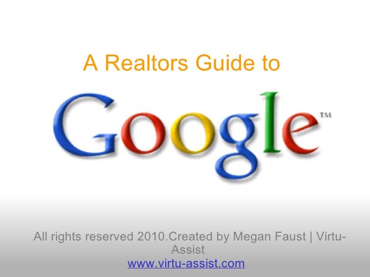 A Realtors Guide to     All rights reserved 2010.Created by Megan Faust | Virtu-Assist www.virtu-assist.com