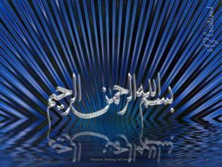 2/6/2012 11:34 AM   Decision Making/ Ali Fahad   1