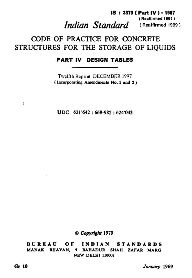 IS : 3370( Part IV) - 1867 (Reaffirmed 1091) Indian Standard CODE OF PRACTICE FOR CONCRETE STRUCTURES FOR THE STORAGE OF L...