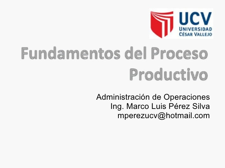 Administración de Operaciones Ing. Marco Luis Pérez Silva [email_address]