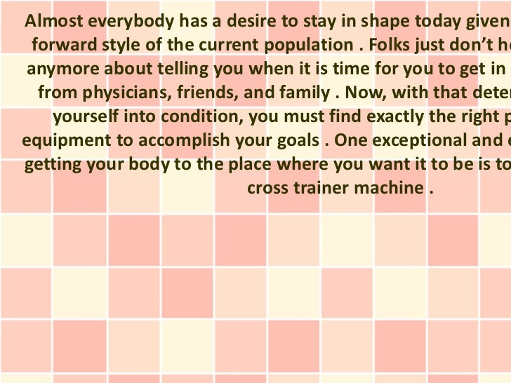 Almost everybody has a desire to stay in shape today given forward style of the current population . Folks just don't hoan...
