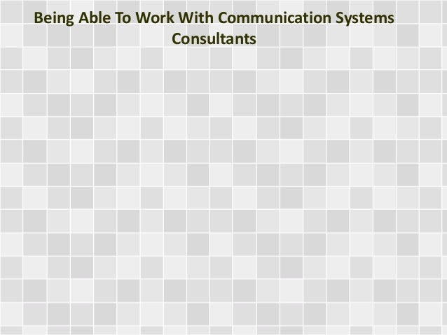 Being Able To Work With Communication Systems Consultants