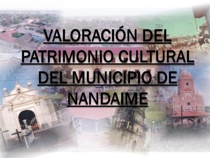 FACULTAD DE ARQUITURA         VALORACIÓN DE PATRIMONIO CULTURAL DEL                MUNICIPIO DE NANDAIME     AUTOR: Br. GE...