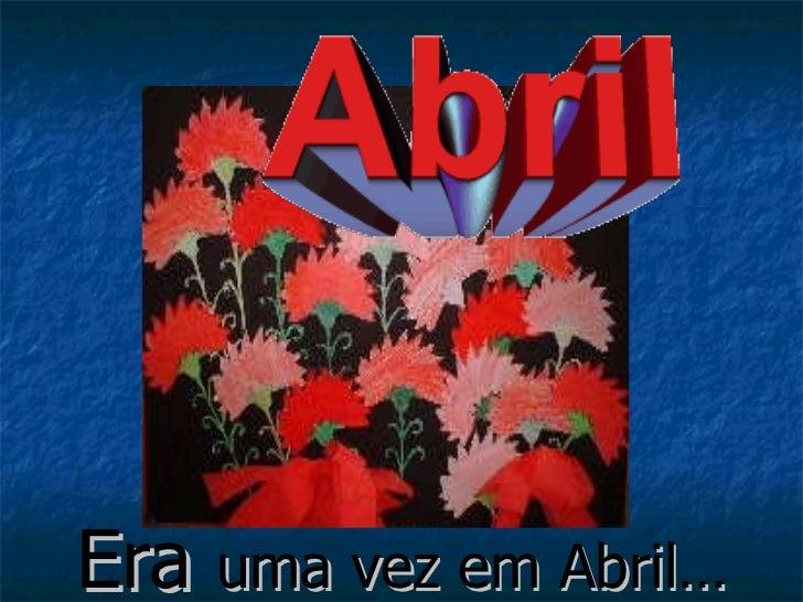 <ul><li>Era  uma vez em Abril… </li></ul>