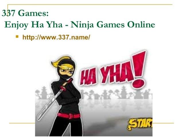 337 Games: Enjoy Ha Yha - Ninja Games Online  http://www.337.name/