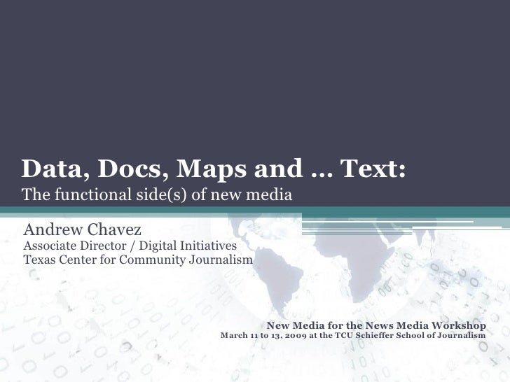 Data, Docs, Maps and … Text: Andrew Chavez Associate Director / Digital Initiatives Texas Center for Community Journalism ...