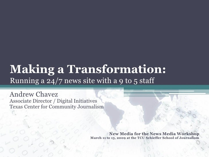 Making a Transformation: Andrew Chavez Associate Director / Digital Initiatives Texas Center for Community Journalism New ...