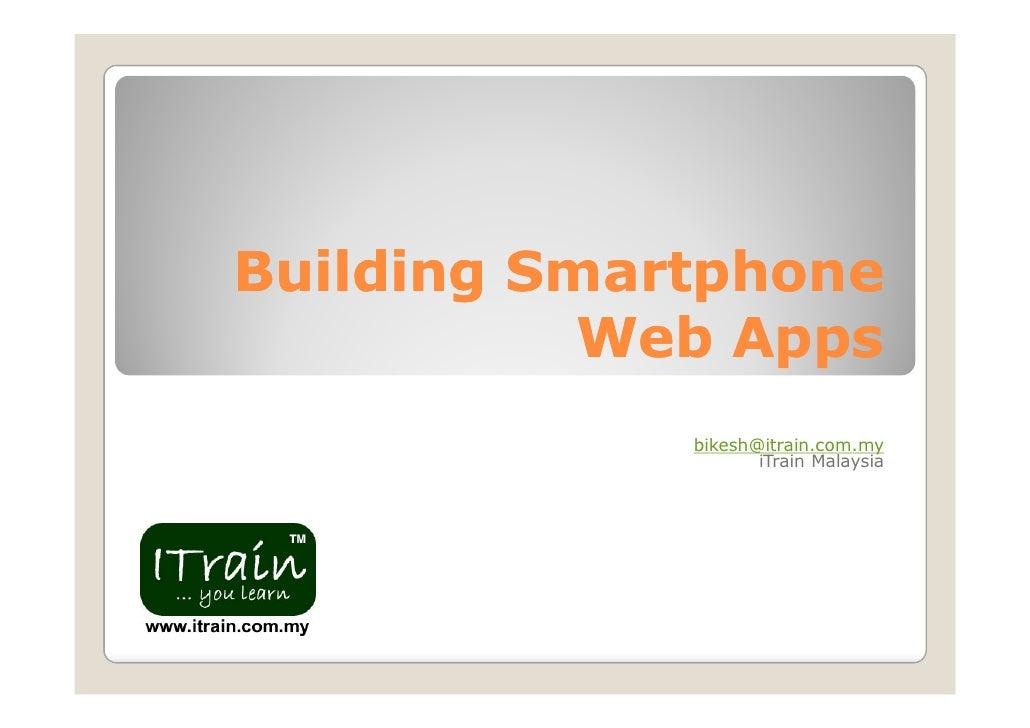 Building Smart Phone Web Apps MOSC2010 Bikesh iTrain