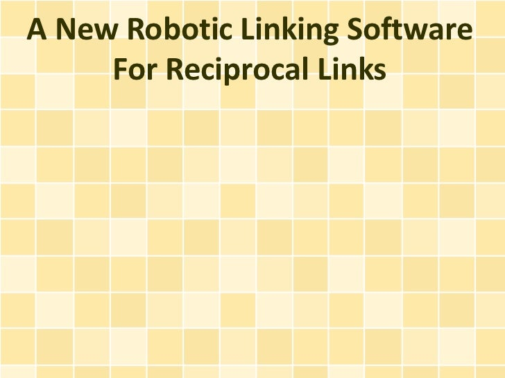 A New Robotic Linking Software     For Reciprocal Links