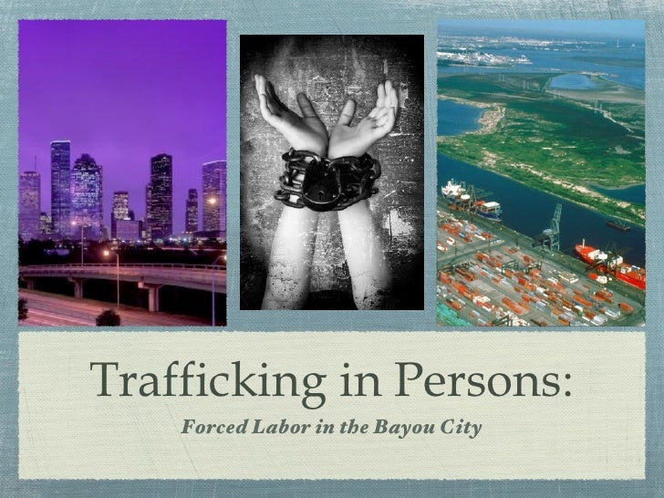 Trafficking in Persons:    Forced Labor in the Bayou City