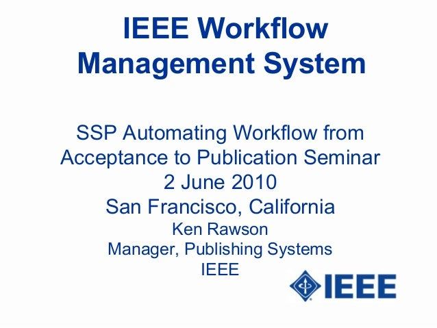 IEEE Workflow Management System SSP Automating Workflow fromAcceptance to Publication Seminar          2 June 2010    San ...