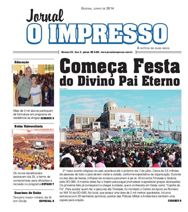 O IMPressoO IMPresso Goiânia, junho de 2014 A notícia em suas mãos Jornal Número 33   Ano 3   preço: R$ 3,00   www.jornalo...