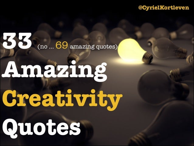 @CyrielKortleven  33 69 Amazing Creativity Quotes (no …  amazing quotes)