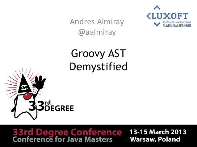 Andres Almiray   @aalmiray Groovy ASTDemystified