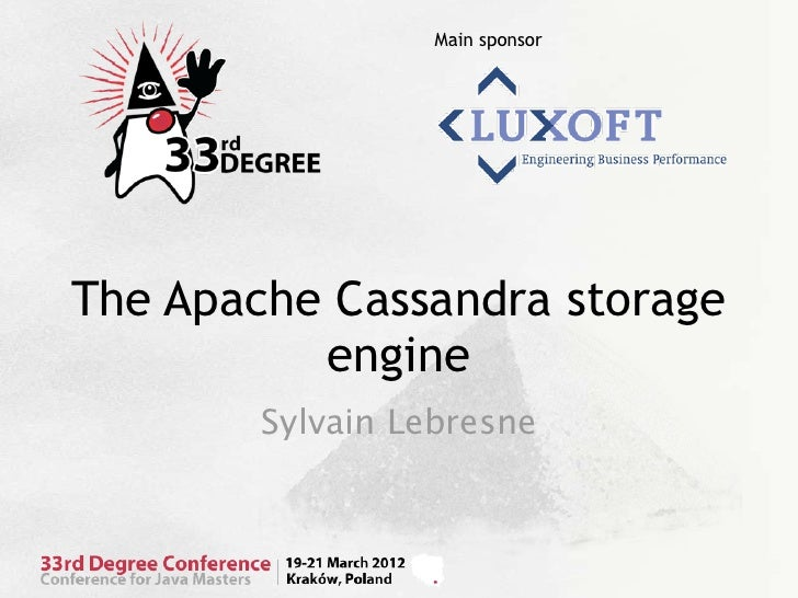Main sponsorThe Apache Cassandra storage          engine        Sylvain Lebresne