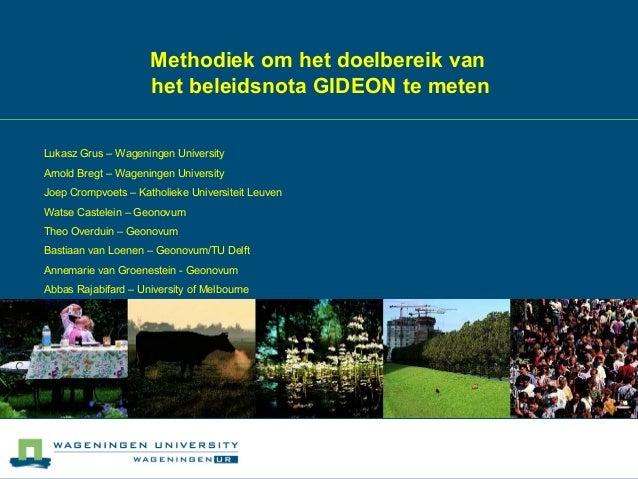 Methodiek om het doelbereik van                     het beleidsnota GIDEON te metenLukasz Grus – Wageningen UniversityArno...