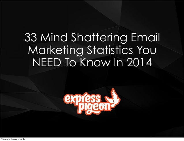33 Mind Shattering Email Marketing Statistics You NEED To Know In 2014  Tuesday, January 14, 14