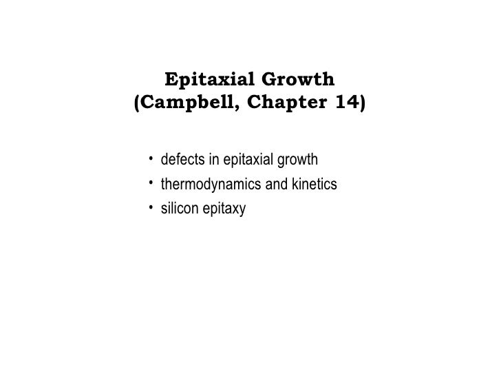 Epitaxial Growth (Campbell, Chapter 14) <ul><li>defects in epitaxial growth </li></ul><ul><li>thermodynamics and kinetics ...