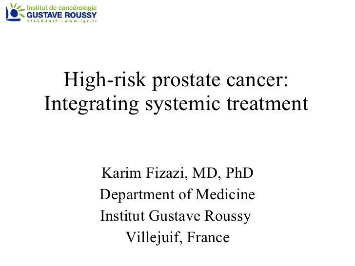 High-risk prostate cancer: Integrating systemic treatment Karim Fizazi, MD, PhD Department of Medicine Institut Gustave Ro...