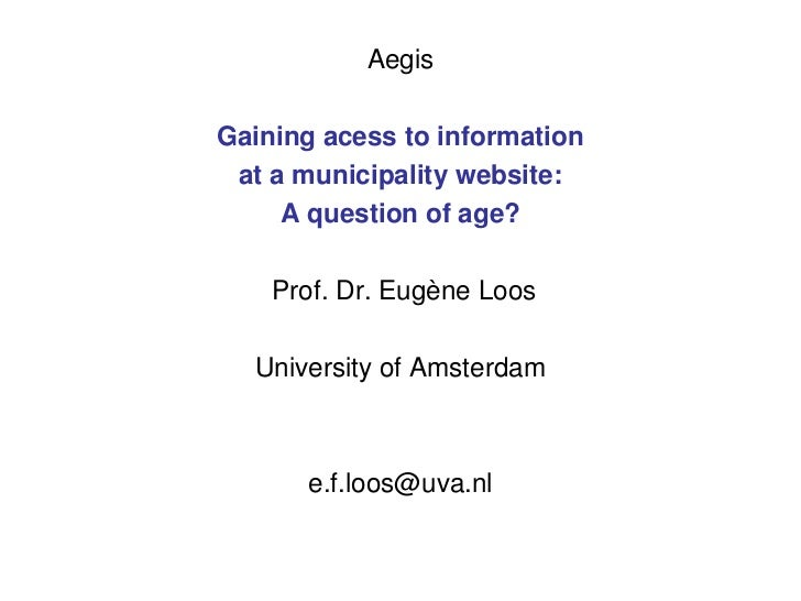 AegisGaining acess to information at a municipality website:     A question of age?    Prof. Dr. Eugène Loos  University o...
