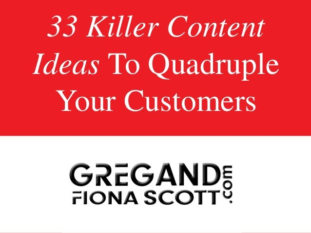 33 Killer ContentIdeas To QuadrupleYour Customers