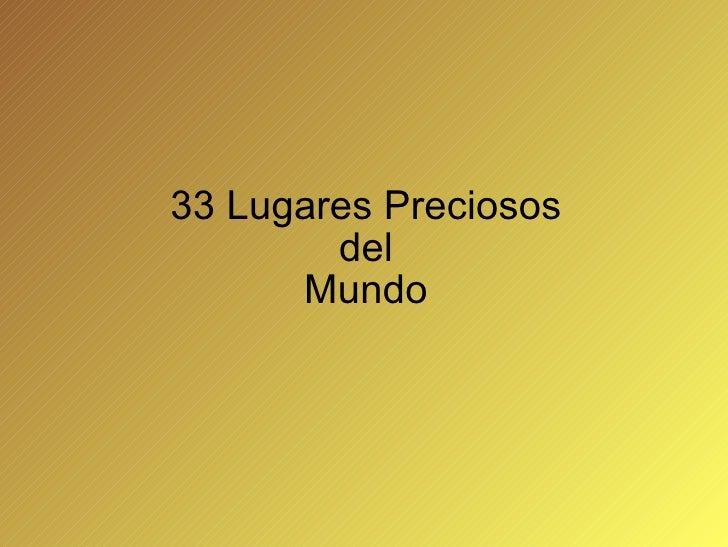 33 Lugares Preciosos del Mundo