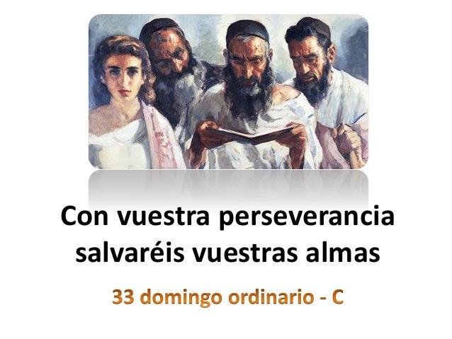 Resultado de imagen de cON VUESTRA PERSEVERANCIA SALVAREIS VUESTRAS ALMAS