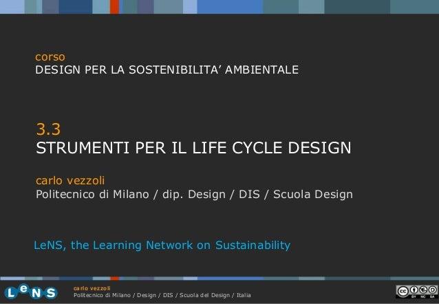 corso DESIGN PER LA SOSTENIBILITA' AMBIENTALE  3.3 STRUMENTI PER IL LIFE CYCLE DESIGN carlo vezzoli Politecnico di Milano ...