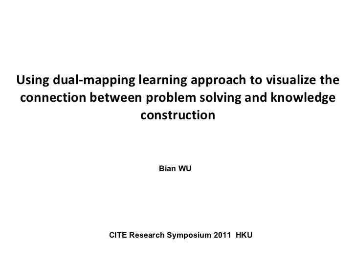 Using dual-mapping learning approach to visualize the connection between problem solving and knowledge construction Bian W...